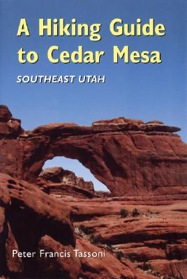 A Hiking Guide to Cedar Mesa By Tassoni, Peter Francis