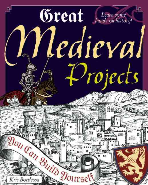 Great Medieval Projects You Can Build Yourself By Bordessa, Kris/ Braley, Shawn (ILT)